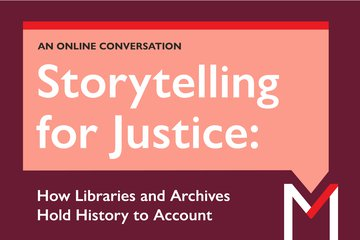"Graphic that reads ""Storytelling for Justice: How Libraries and Archives Hold History to Account (An Online Event)"